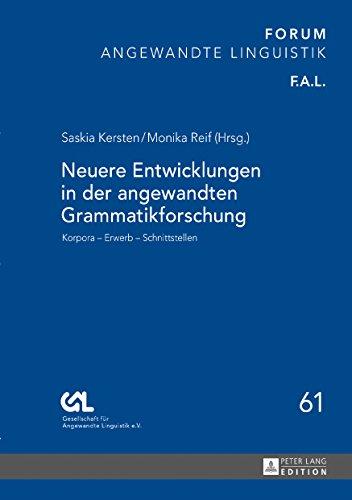 Neuere Entwicklungen in der angewandten Grammatikforschung: Korpora  Erwerb  Schnittstellen (Forum Angewandte Linguistik - F.A.L. 61) (German Edition)