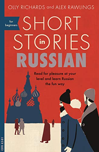 Short Stories in Russian for Beginners: Read for pleasure at your level, expand your vocabulary and learn Russian the fun way! (Foreign Language Graded Reader Series) (English Edition) -