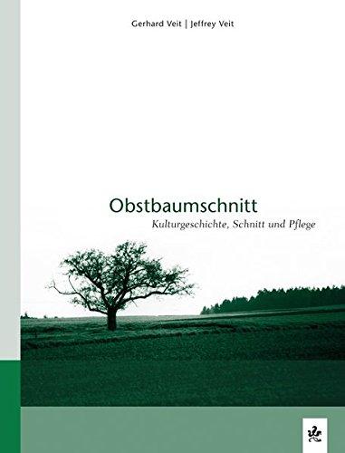 Obstbaumschnitt: Kulturgeschichte, Schnitt und Pflege - Schnitt, Pflege