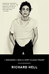 I Dreamed I Was a Very Clean Tramp: An Autobiography by Richard Hell (2014-02-18)