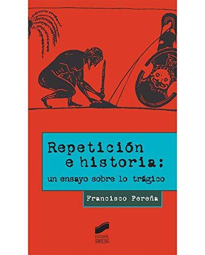 Repetición e historia: un ensayo sobre lo trágico (Diversos) por Francisco Pereña