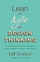 Lean vs Agile vs Design Thinking: Lo que realmente necesitas conocer para construir productos digitales con equipos de...