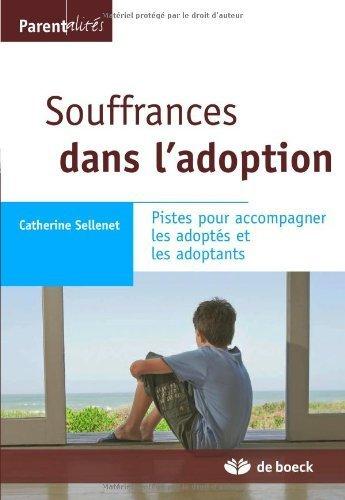 Souffrances dans l'adoption : Pistes pour accompagner les adoptés et les adoptants de Catherine Sellenet (30 janvier 2009) Broché