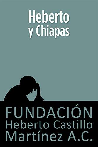 Heberto y Chiapas por Fundación Heberto Castillo Martínez A.C.