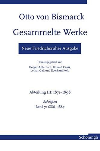 Otto von Bismarck. Gesammelte Werke – Neue Friedrichsruher Ausgabe: Abteilung III: 1871–1898. Schriften, Band 7: 1886–1887