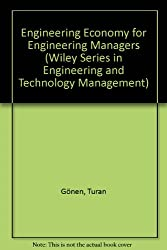 Engineering Economy for Engineering Managers (Wiley Series in Engineering and Technology Management)
