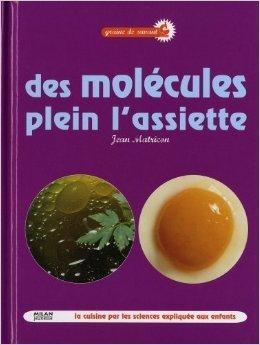 Des molécules plein l'assiette : La cuisine par les sciences expliquée aux enfants de Jean Matricon,Caroline Jaegy (Illustrations) ( 5 mars 2009 )