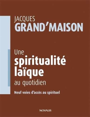 Une spiritualit laque au quotidien : Neuf voies d'accs au spirituel