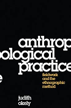 Anthropological Practice: Fieldwork and the Ethnographic Method by [Okely, Judith]