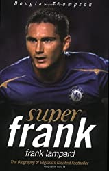 Super Frank: Frank Lampard: The Biography of England's Greatest Footballer by Thompson, Douglas (2006) Paperback