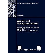 Anbieter- und Vertragstypenwechsel: Eine nachfragerorientierte Analyse auf der Basis der Neuen Institutionenökonomik (neue betriebswirtschaftliche forschung (nbf))
