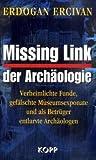 Missing Link der Archäologie: Verheimlichte Funde, gefälschte Museumsexponate und als Betrüger entlarvte Archäologen - Erdogan Ercivan