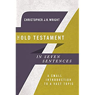 The Old Testament in Seven Sentences: A Small Introduction to a Vast Topic (Introductions in Seven Sentences)