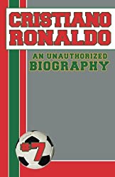 Cristiano Ronaldo: An Unauthorized Biography by Belmont and Belcourt Biographies (2012-06-03)