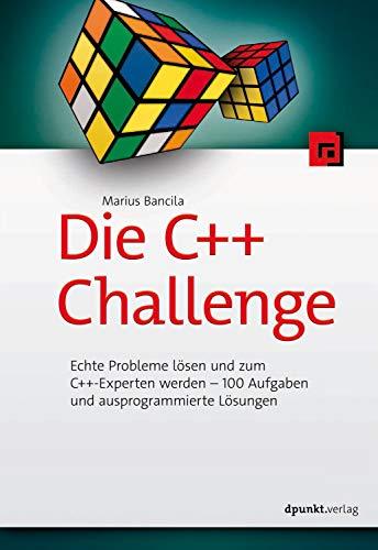 Die C++-Challenge: Echte Probleme lösen und zum C++-Experten werden – 100 Aufgaben und ausprogrammierte Lösungen