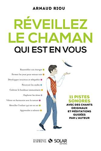 Réveillez le chaman qui est en vous (HARMONIE) par Arnaud RIOU