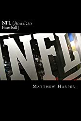 NFL (American Football): A Fascinating Book Containing NFL Facts, Trivia, Images & Memory Recall Quiz: Suitable for Adults & Children (Matthew Harper)
