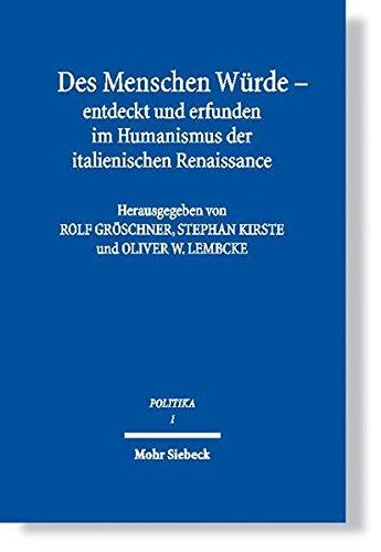 Des Menschen Würde - entdeckt und erfunden im Humanismus der italienischen Renaissance (POLITIKA, Band 1)