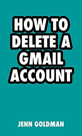 how to delete a gmail account easy online help guides book 4 ebook jenn goldman. Black Bedroom Furniture Sets. Home Design Ideas