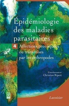 Epidémiologie des maladies parasitaires : Tome 4, Arthropodes et affections qu'ils provoquent ou qu'ils transmettent