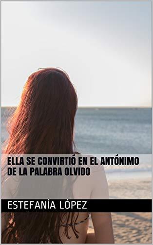 ELLA SE CONVIRTIÓ EN EL ANTÓNIMO DE LA PALABRA OLVIDO