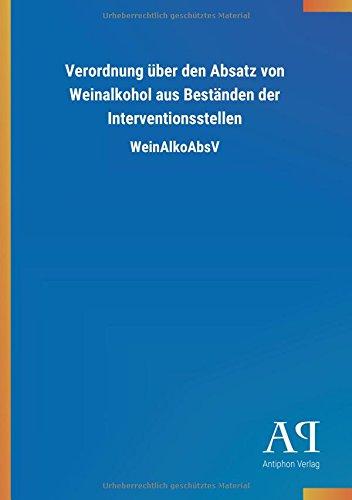 Verordnung über den Absatz von Weinalkohol aus Beständen der Interventionsstellen: WeinAlkoAbsV