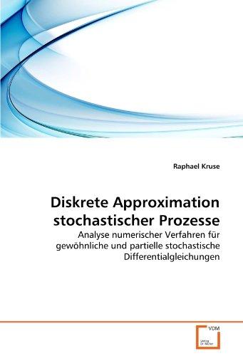 Diskrete Approximation stochastischer Prozesse: Analyse numerischer Verfahren für gewöhnliche und partielle stochastische Differentialgleichungen