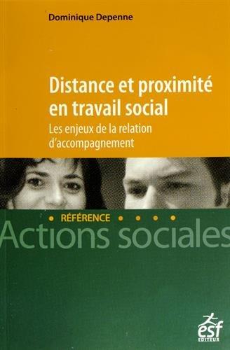 Distance et proximité en travail social : les enjeux de la relation d'accompagnement par Dominique Depenne