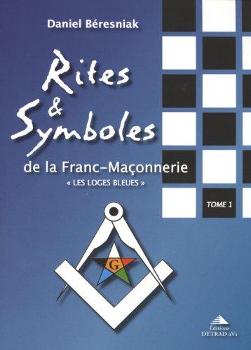 Rites et symboles de la fanc-maçonnerie, tome 1 : Les Loges bleues