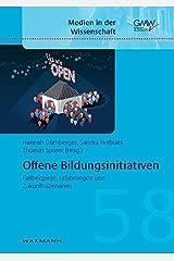 Offene Bildungsinitiativen: Fallbeispiele, Erfahrungen und Zukunftsszenarien (Medien in der Wissenschaft) Taschenbuch