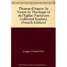 Thomas d'Aquin: Sa Vision de Theologie et de l'Eglise
