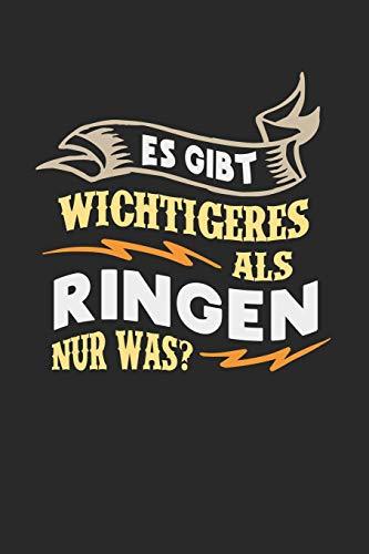 Es gibt wichtigeres als Ringen nur was?: Notizbuch A5 gepunktet (dotgrid) 120 Seiten, Notizheft / Tagebuch / Reise Journal, perfektes Geschenk für Ringer -