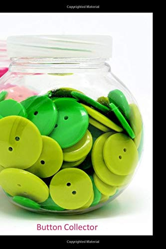 """Button Collector: A Lined Notebook To Write In For Notes / Lists / Important Dates / Thoughts / 6"""" x 9"""" 121 Pages With Colorful Jars of Buttons On The Cover"""