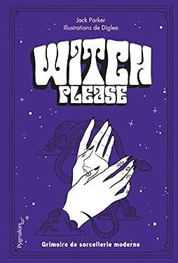 Witch, please: Grimoire de sorcellerie moderne (Documents et témoignages)