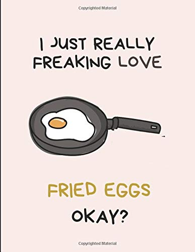 I Just Really Freaking Love Fried Eggs Okay?: Customized Notebook Pad Wonder Mold