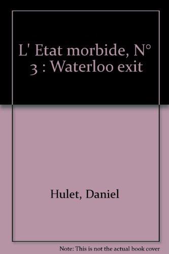 L' Etat morbide, N° 3 : Waterloo exit