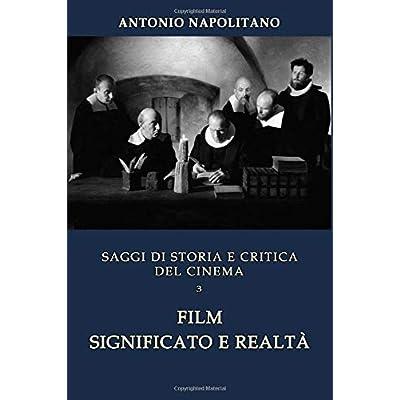 Saggi Di Storia E Critica Del Cinema - Volume 3: Film Significato E Realtà