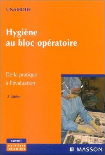 Hygine au bloc opratoire : De la pratique  l'valuation de UNAIBODE ,Joseph Hajjar (Prface) ( 15 mai 2006 )