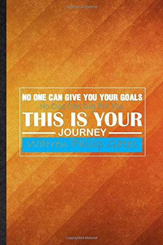 No One Can Give You Your Goals No One Can Dig For You This Is Your Journey Warren Philip Gates: Funny Lined Author Adviser Blogger Journal Notebook, ... Gag Gift, Novelty Cute Graphic 110 Pages