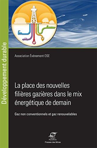 Les nouvelles filières gazières dans le mix énergétique de demain: Gaz non conventionnels et gaz renouvelables.