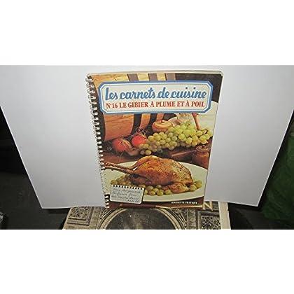 Les carnets de cuisine : n°16 - Le gibier à plume et à poil