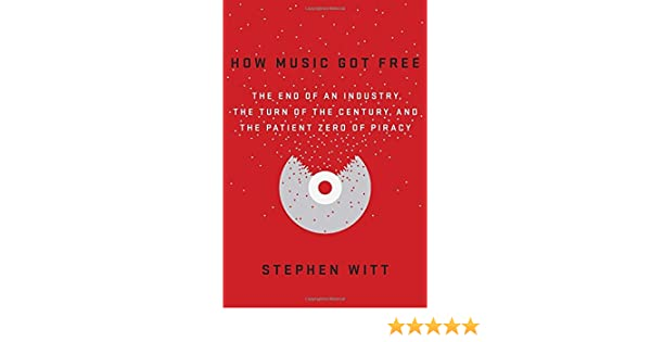 Amazon fr - How Music Got Free: The End of an Industry, the Turn of
