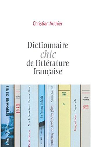 Dictionnaire chic de littérature française (Dictionnaires chics)