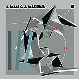 A Man & A Machine III