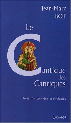 Le Cantique des Cantiques : Traduction-Adaptation-Méditation par Jean-Marc Bot