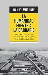 La humanidad frente a la barbarie par  MUCHNIK  DANIEL ALBERTO