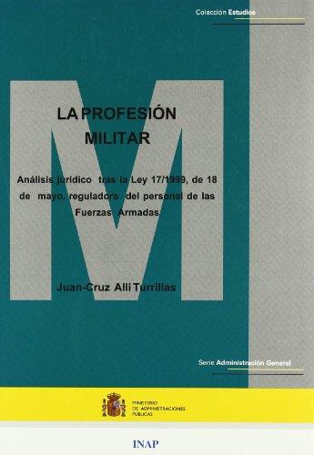 La profesión militar, análisis jurídico tras la Ley 17/99, de 18 de mayo, reguladora del personal de las FAS (Estudios. Serie Administración general) por J.C. Alli Turillas