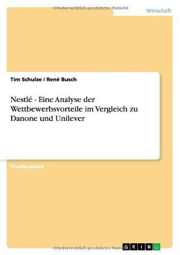 Nestle - Eine Analyse Der Wettbewerbsvorteile Im Vergleich Zu Danone Und Unilever by Tim Schulze (2013-06-05)