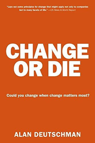 Change or Die: The Three Keys to Change at Work and in Life por Alan Deutschman