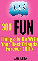 300 Fun Things to Do with your Best Friends Forever (BFF) (English Edition)